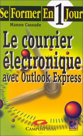LE COURRIER ELECTRONIQUE. Avec Outlook Express par Manon Cassade