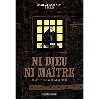 Ni Dieu ni maître. Auguste Blanqui, l'enfermé (CASTERMAN : Univers d'auteurs)