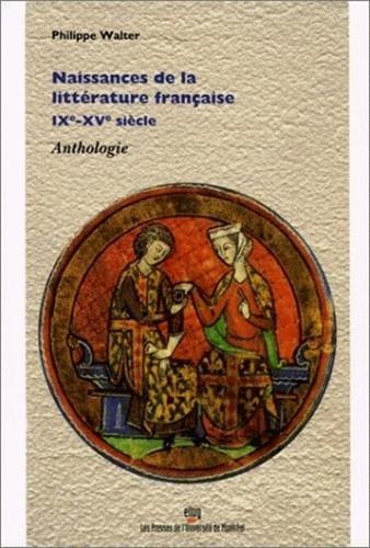 Naissances De La Litterature Francaise Ixe-Xve Siecle Anthologie par Philippe Walter