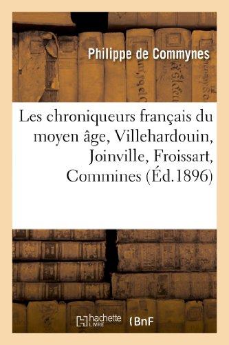 Les chroniqueurs franais du moyen ge, Villehardouin, Joinville, Froissart, Commines