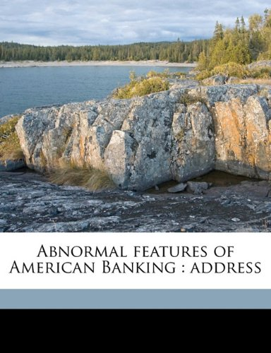 Abnormal features of American Banking: address