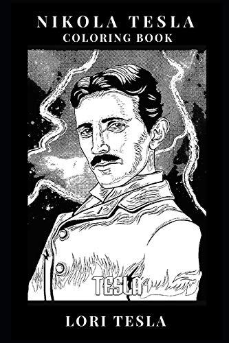 Nikola Tesla Coloring Book: Brilliant Philosopher and Alternate Current Founder, Famous Inventor and Physicist Inspired Adult Coloring Book (Nikola Tesla Books) por Lori Tesla