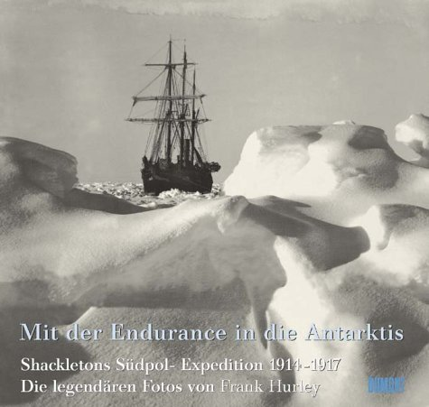 Mit der Endurance in die Antarktis: Shackletons Südpol-Expedition 1914-1917, Die Legendären Fotos von Frank Hurley