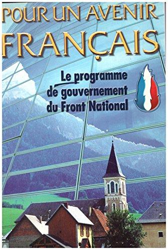 POUR UN AVENIR FRANCAIS : LE PROGRAMME DE GOUVERNEMENT DU FRONT NATIONAL