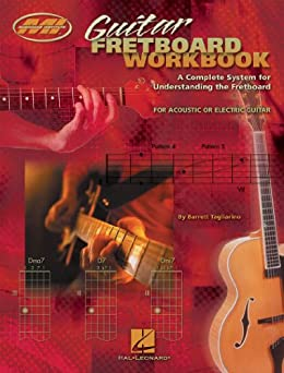 Guitar Fretboard Workbook (Music Instruction): A Complete System for Understanding the Fretboard For Acoustic or Electric Guitar par [Tagliarino, Barrett]