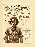 Unter den Papua's: Beobachtungen und Studien über Land und Leute, Thier - und Pflanzenwelt in Kaiser-Wilhelmsland -