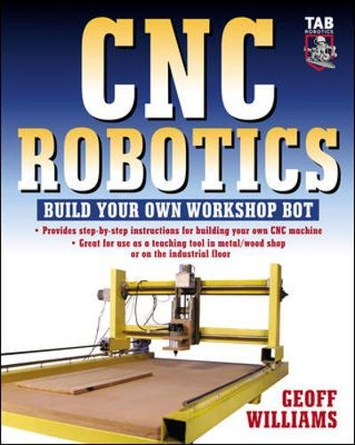 CNC Robotics: Build Your Own Shop Bot: Build Your Own Workshop Bot (TAB Robotics)