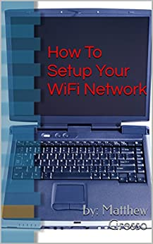 How To Setup Your WiFi Network (English Edition) par [Grosso, by: Matthew]