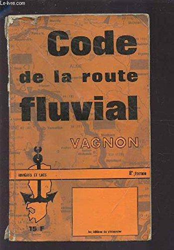 CODE DE LA ROUTE FLUVIAL - RIVIERES ET LACS - 8° EDITION.