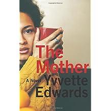 The Mother: A Novel by Yvvette Edwards (2016-05-10)