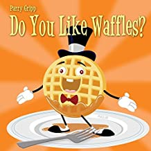 Do You Like Waffles? by Parry Gripp (2008-09-23)