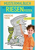 Mustermalbuch Magische Tiere: Mit riesigem Drachen-Poster zum Selbstgestalten (Malbücher und -blöcke)