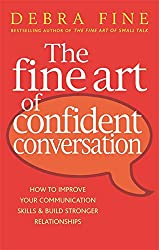 The Fine Art of Confident Conversation: How to Improve Your Communication Skills and Build Stronger Relationships