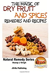 The Magic of Dry Fruit and Spices With Healthy Remedies and Tasty Recipes by Dueep Jyot Singh (2015-09-28)