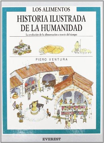 Los Alimentos: La evolución de la alimentación a través del tiempo. (Historia ilustrada de la humanidad) por Ventura  Piero