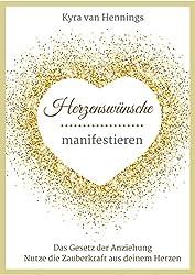 Herzenswünsche manifestieren Das Gesetz der Anziehung: Nutze die Zauberkraft aus deinem Herzen für Erfolg und Motivation