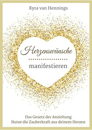 Herzenswünsche manifestieren Das Gesetz der Anziehung: Nutze die Zauberkraft aus deinem Herzen für...