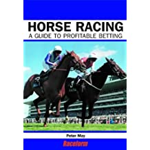Horse Racing: A Profitable Guide to Betting