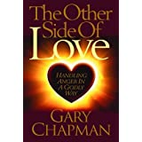 The Other Side of Love: Handling Anger in a Godly Way by Gary Chapman (1999-05-06)