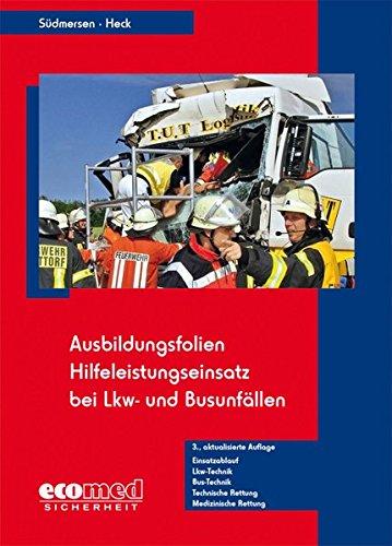 Hilfeleistungseinsatz bei LKW- und Busunfällen, Ausbildungsfolien, CD-ROMEinsatzablauf - LKW-Technik - Bus-Technik - Technische Rettung - Medizinische Rettung