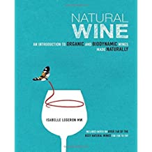 Natural Wine: An introduction to organic and biodynamic wines made naturally by Isabelle Legeron (2014-07-10)