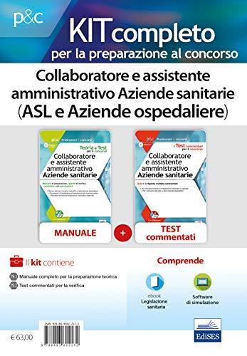 Kit per il concorso di Collaboratore e assistente amministrativo Aziende sanitarie (ASL e Aziende ospedaliere). Manuale di preparazione, quiz commentati e simulazione d'esame