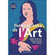 Petite histoire de l'art : Chefs-d'oeuvre, mouvements, techniques