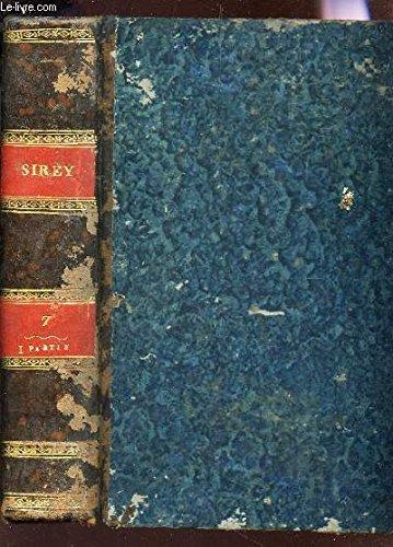 RECUEIL GENERAL DES LOIS ET DES ARRETS / TOME VII - (AN 1807) - Iere PARTIE : JURISPRUDENCE DE AL COUR DE CASSATION et IIe PARTIE : LOIS ET DECISIONS DIVERSES.