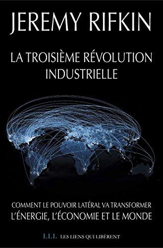 La troisième révolution industrielle: Comment le pouvoir latéral va transformer l'énergie, l'économie et le monde