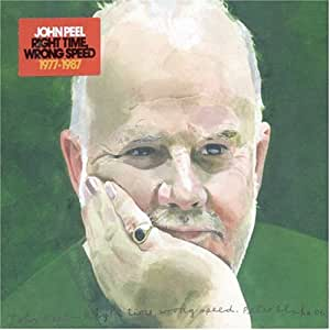 John Peel - Right Time Wrong Speed: 1977-1987