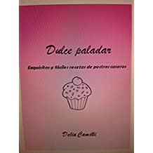 DULCE PALADAR: Exquisitas y fáciles recetas de postres caseros (Spanish Edition)