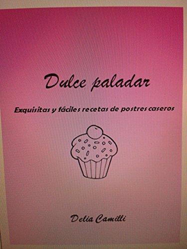 DULCE PALADAR: Exquisitas y fáciles recetas de postres caseros por DELIA CAMILLI