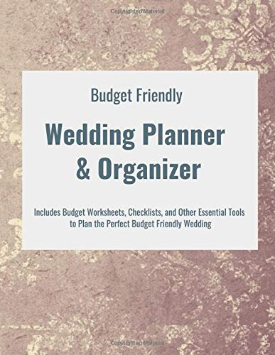 Budget Friendly Wedding Planner & Organizer: Includes Budget Worksheets, Checklists, and Other Essential Tools to Plan the Perfect Budget Friendly Wedding