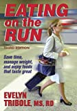 Eating on the Run by Evelyn Tribole (2003-12-01)