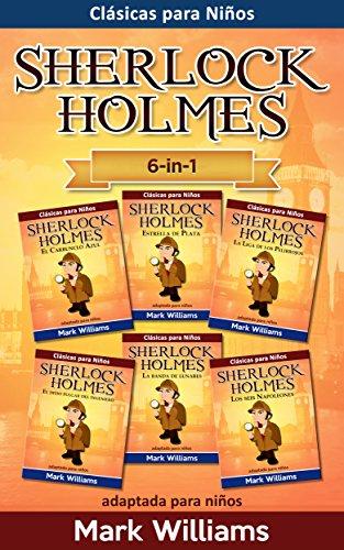 Sherlock Holmes adaptado para niños 6 in-1 : El Carbunclo Azul, Estrella de Plata, La Liga de los Pelirrojos, El Dedo Pulgar del Ingeniero, La Banda de ... (Clásicos para Niños : Sherlock Holmes)