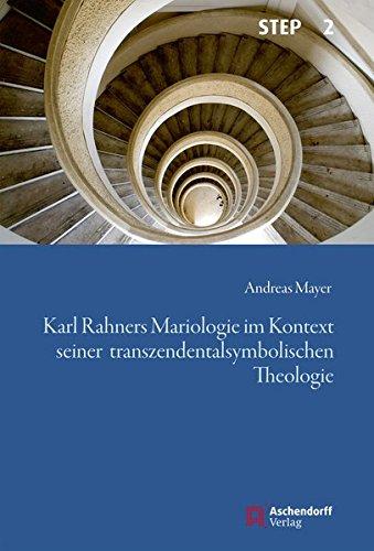 Karl Rahners Mariologie im Kontext seiner transzendentalsymbolischen Theologie (Studien zur systematischen Theologie, Ethik und Philosophie)