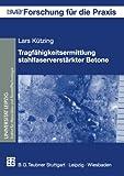 Tragfähigkeitsermittlung stahlfaserverstärkter Betone (Forschung für die Praxis) (German Edition)