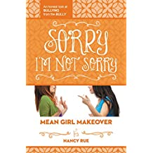 Sorry I'm Not Sorry: An Honest Look at Bullying from the Bully (Mean Girl Makeover)