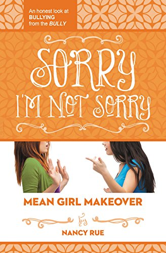 Sorry I'm Not Sorry: An Honest Look at Bullying from the Bully (Mean Girl Makeover, Band 3)