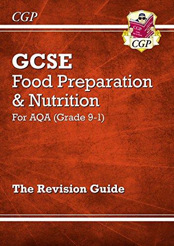 New Grade 9-1 GCSE Food Preparation & Nutrition - AQA Revision Guide (CGP GCSE Food 9-1 Revision)