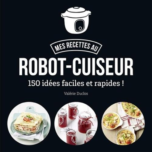 ma-cuisine-au-robot-cuiseur-150-recettes-faciles-et-rapides