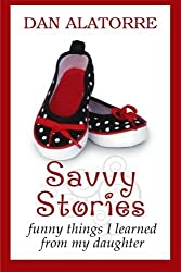 Savvy Stories: Funny Things I Learned From My Daughter (Volume 1) by Dan Alatorre (2013-08-28)