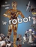 Et l'Homme... créa le Robot : Catalogue d'exposition, Musée des arts et métiers, 30 octobre 2012 au 3 mars 2013