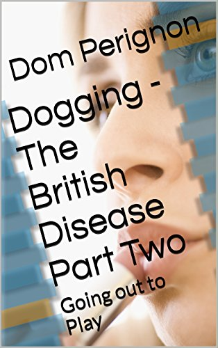 dogging-the-british-disease-part-two-going-out-to-play-english-edition