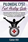 Pilonidal Cyst Fast Healing Guide: Fast Track Guide to Pilonidal Cyst Relief by Understanding the Pilonidal Sinus, Abscess, Causes, Symptoms, and Applying Home Remedies and Treatment