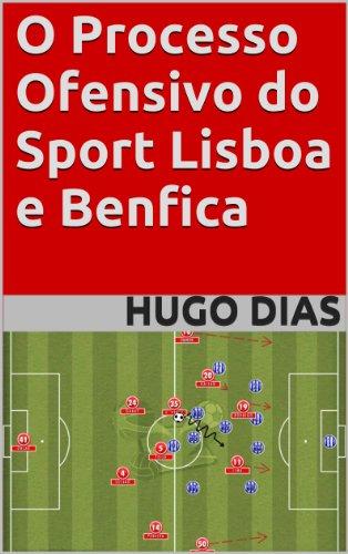 O Processo Ofensivo do Sport Lisboa e Benfica (Portuguese Edition)