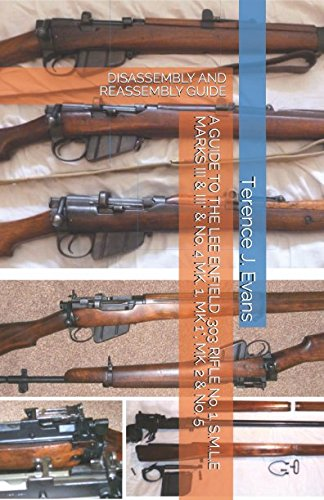 A GUIDE TO THE LEE ENFIELD .303 RIFLE No. 1, S.M.L.E MARKS III & III* & No. 4 MK. 1, MK. 1*, MK. 2 & No. 5: DISASSEMBLY AND REASSEMBLY GUIDE (S Lee Y)