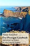 Das Portugal-Lesebuch: Impressionen und Rezepte aus dem Land der Seefahrer - Almut Irmscher
