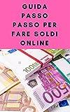 guida passo passo per fare soldi online: Semplici modi per fare più soldi (Italian Edition)