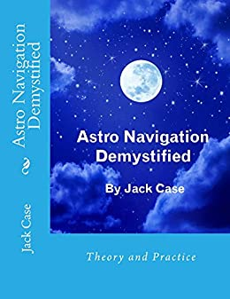 Astro Navigation Demystified - Full E-book Edition by [CASE, JACK]